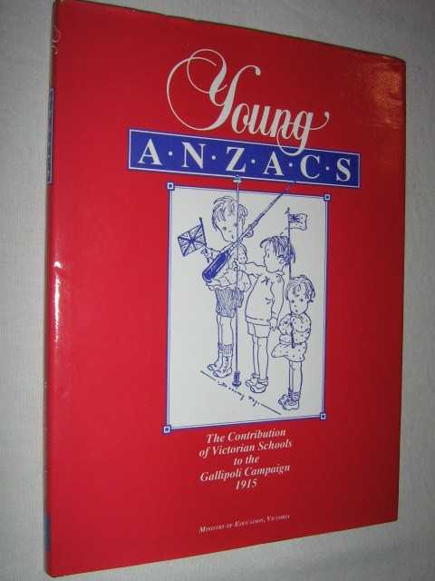 Image for Young Anzacs : The Contribution of Victorian Schools to the Gallipoli Campaign, 1915