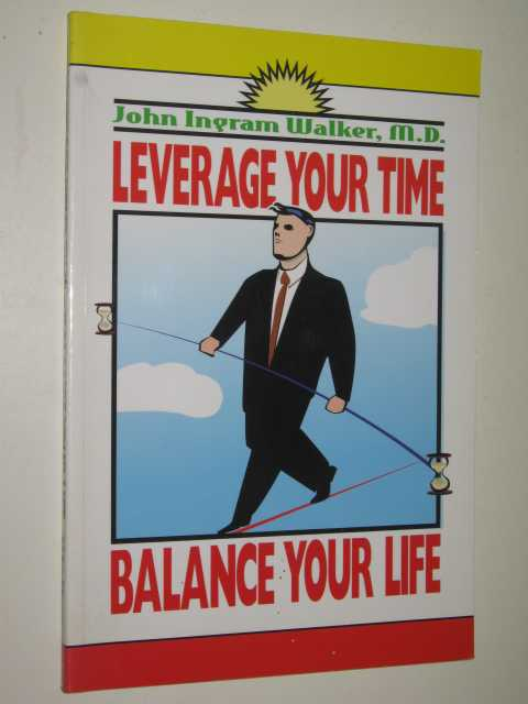 Image for Leverage Your Time : Balance Your Life