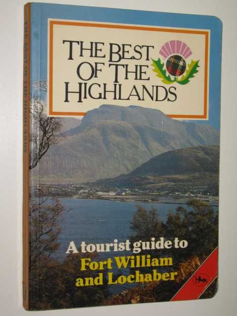 Image for The Best of the Highlands : A Tourist Guide to Fort William and Lochaber