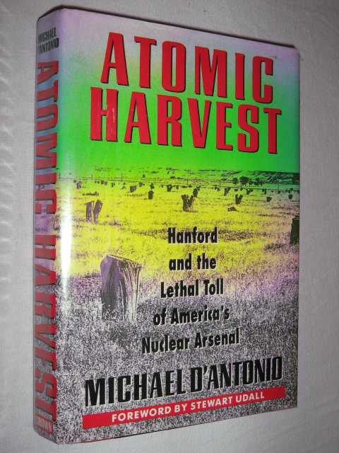 Image for Atomic Harvest : Hanford and the Lethal Toll of America's Nuclear Arsenal