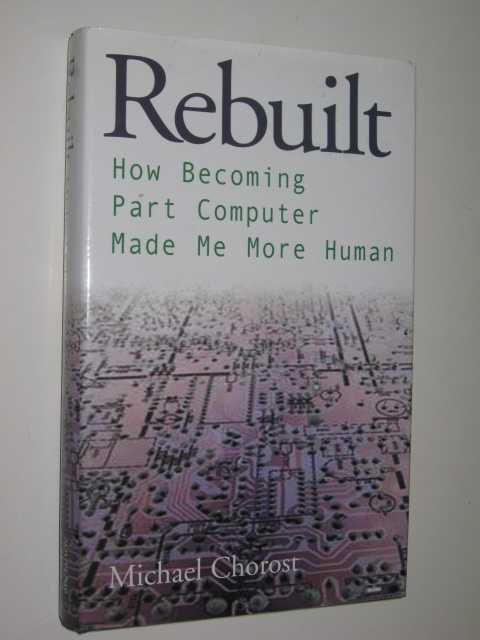 Image for Rebuilt : How Becoming Part Computer Made Me More Human