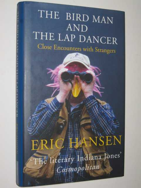 Image for The Bird Man and the Lap Dancer : Close Encounters with Strangers