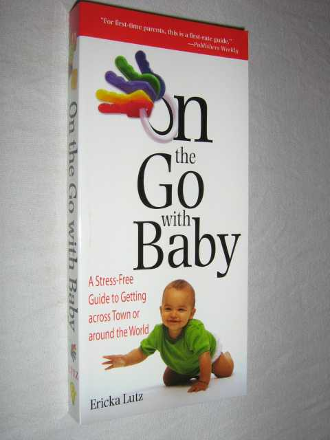 Image for On the Go With Baby : A Stress Free Guide to Getting Across Town or Around the World