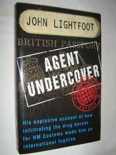 Image for Agent Undercover : His Explosive Account of How Infiltrating the Drug Barons for Hm Customs Made Him an International Fugitive