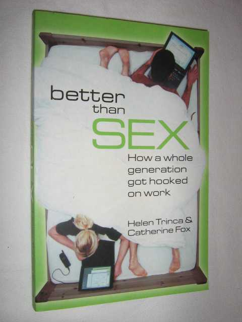 Image for Better Than Sex : How a Whole Generation Got Hooked on Work