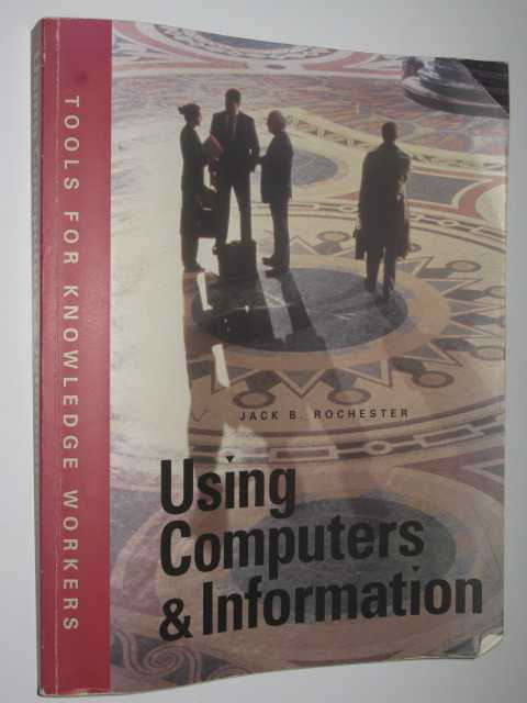 Image for Using Computers and Information : Tools for Knowledge Workers