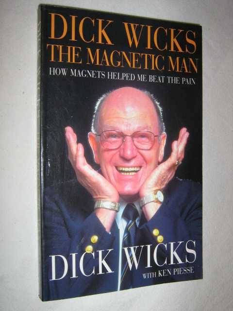 Image for Dick Wicks: The Magnetic Man : How Magnets Helped me Beat the Pain