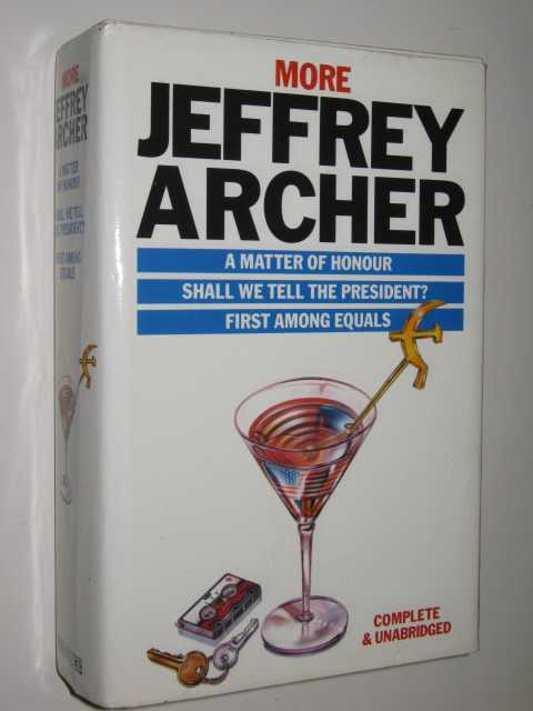 Image for More Jeffrey Archer : A Matter Of Honour, Shall We Tell The President?, First Among Equals