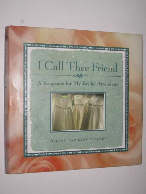 Image for I Call Thee Friend : A Keepsake for My Bridal Attendant