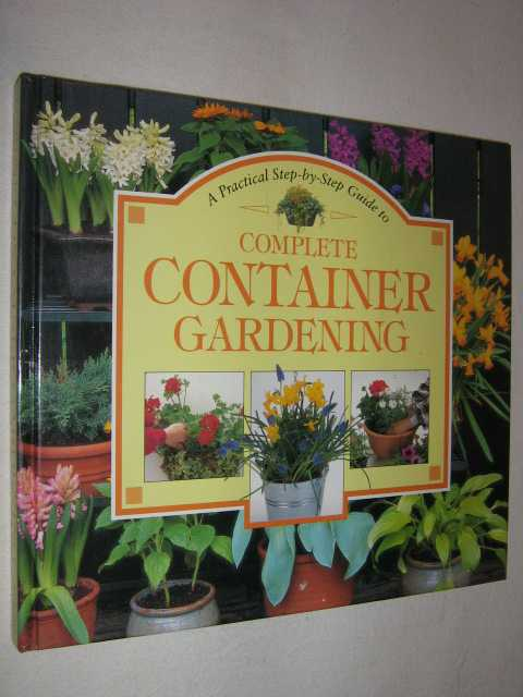 Image for A Practical Step-By-Step Guide to Complete Container Gardening