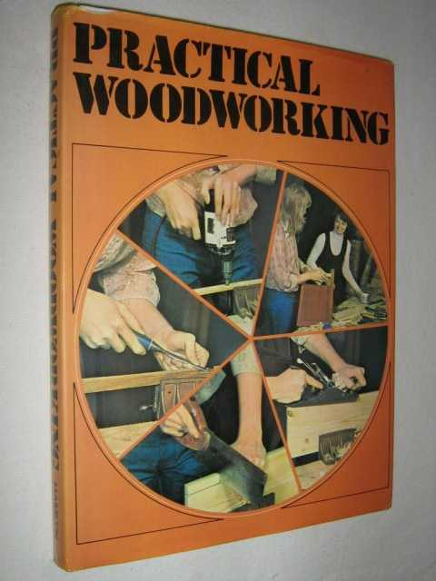 Image for Practical Woodworking : A Comprehensive Guide to Tools and Materials, Woodworking Methods and Things to Make