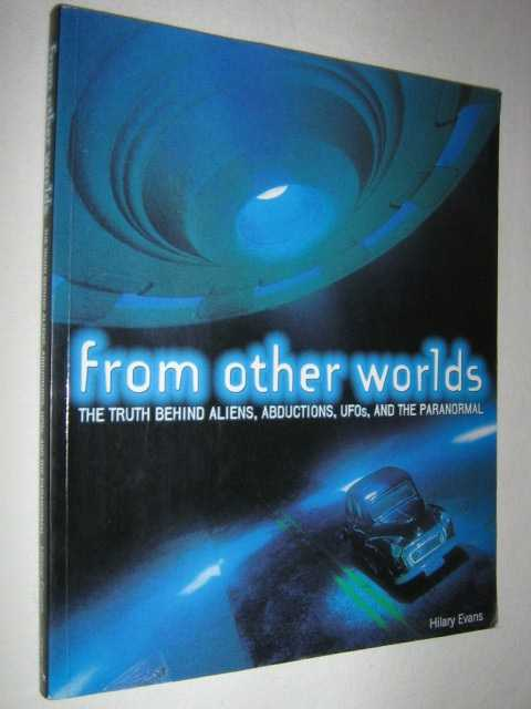 Image for From Other Worlds : The Truth Behind Aliens, Abductions, UFOs and the Paranormal