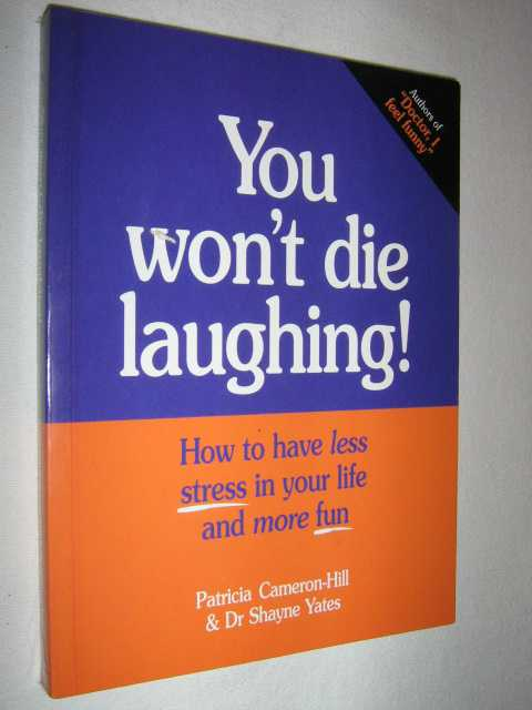 Image for You Won't Die Laughing : How to Have Less Stress in Your Life and More Fun