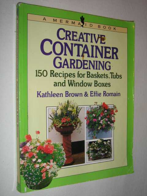 Image for Creative Container Gardening : 150 Recipes for Baskets Tubs and Window Boxes