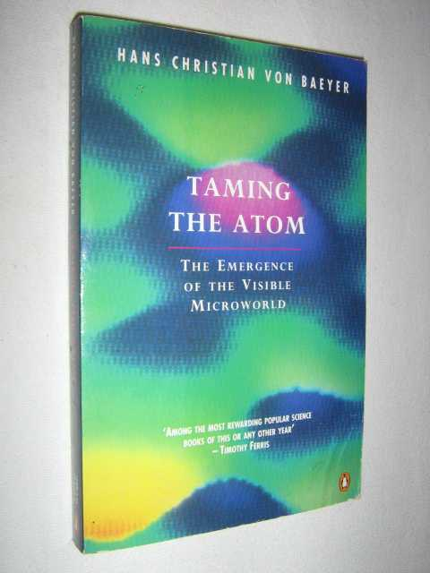 Image for Taming the Atom : The Emergence of the Visible Microworld
