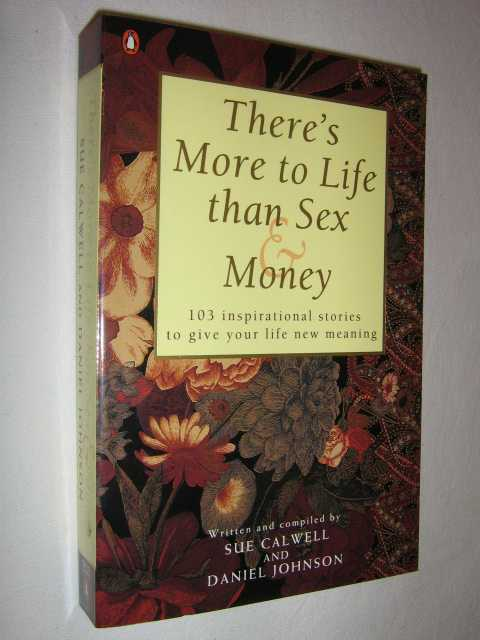 Image for There's More to Life Than Sex and Money : 103 Inspirational Stories to Give Your Life New Meaning