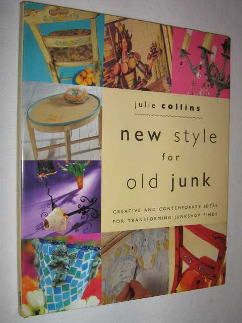 Image for New Style for Old Junk : Creative and Contemporary Ideas for Transforming Junkshop Finds