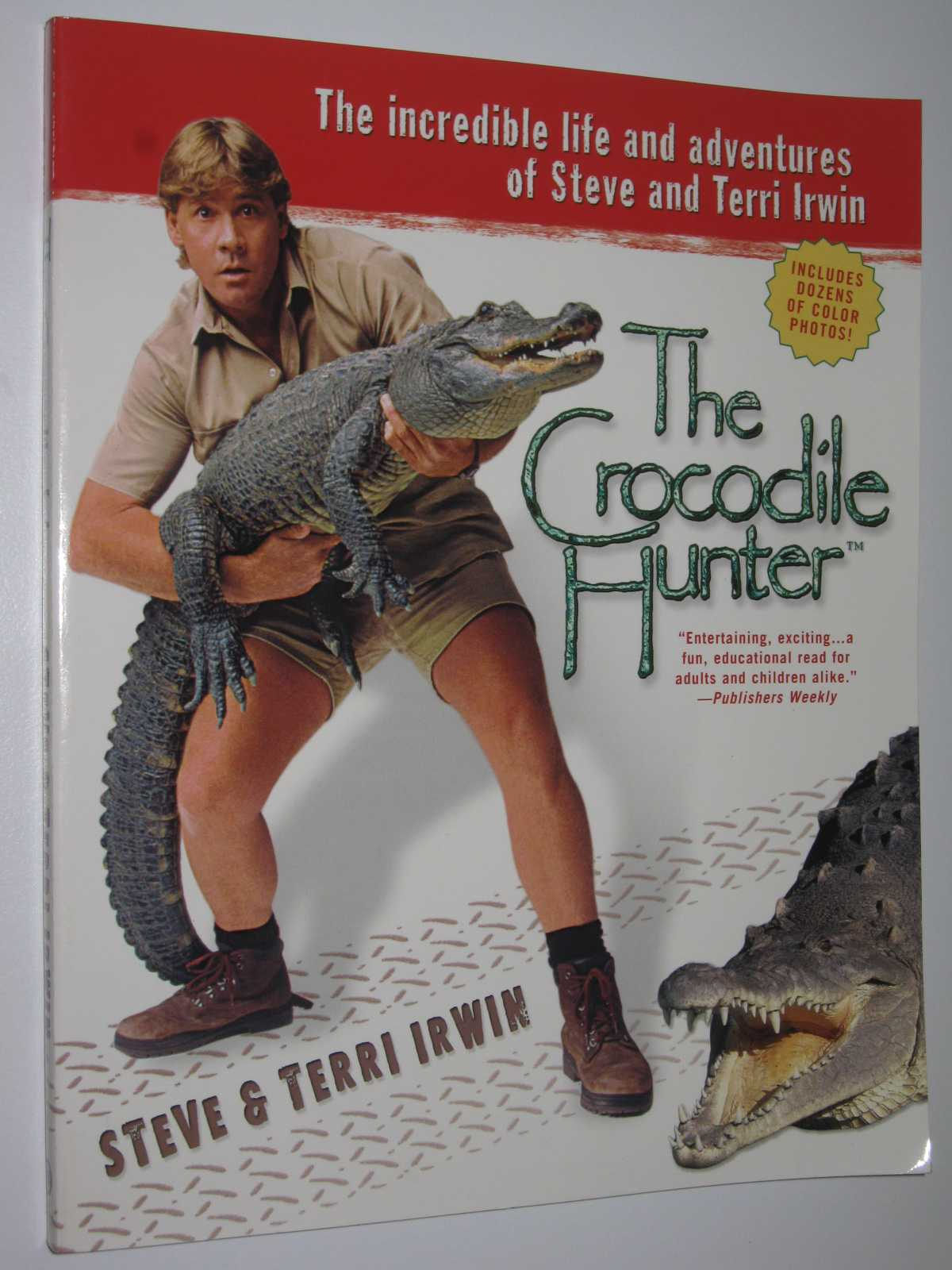 Image for The Crocodile Hunter : The Incredible Life and Adventures of Steve and Terri Irwin