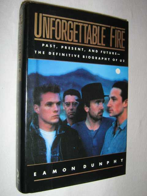 Image for Unforgettable Fire: Past, Present, and Future : The Definitive Biography of U2