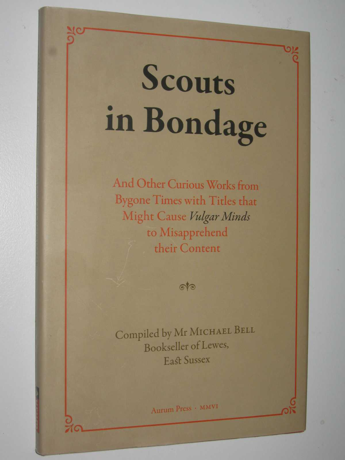 Image for Scouts in Bondage : And Other Curious Works from Bygone Times with Titles That Might Cause Vulgar Minds to Misapprehend Their Content