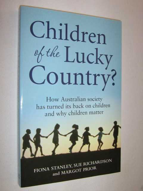 Image for Children of the Lucky Country? : How Australian Society Has Turned Its Back on Children and Why Children Matter