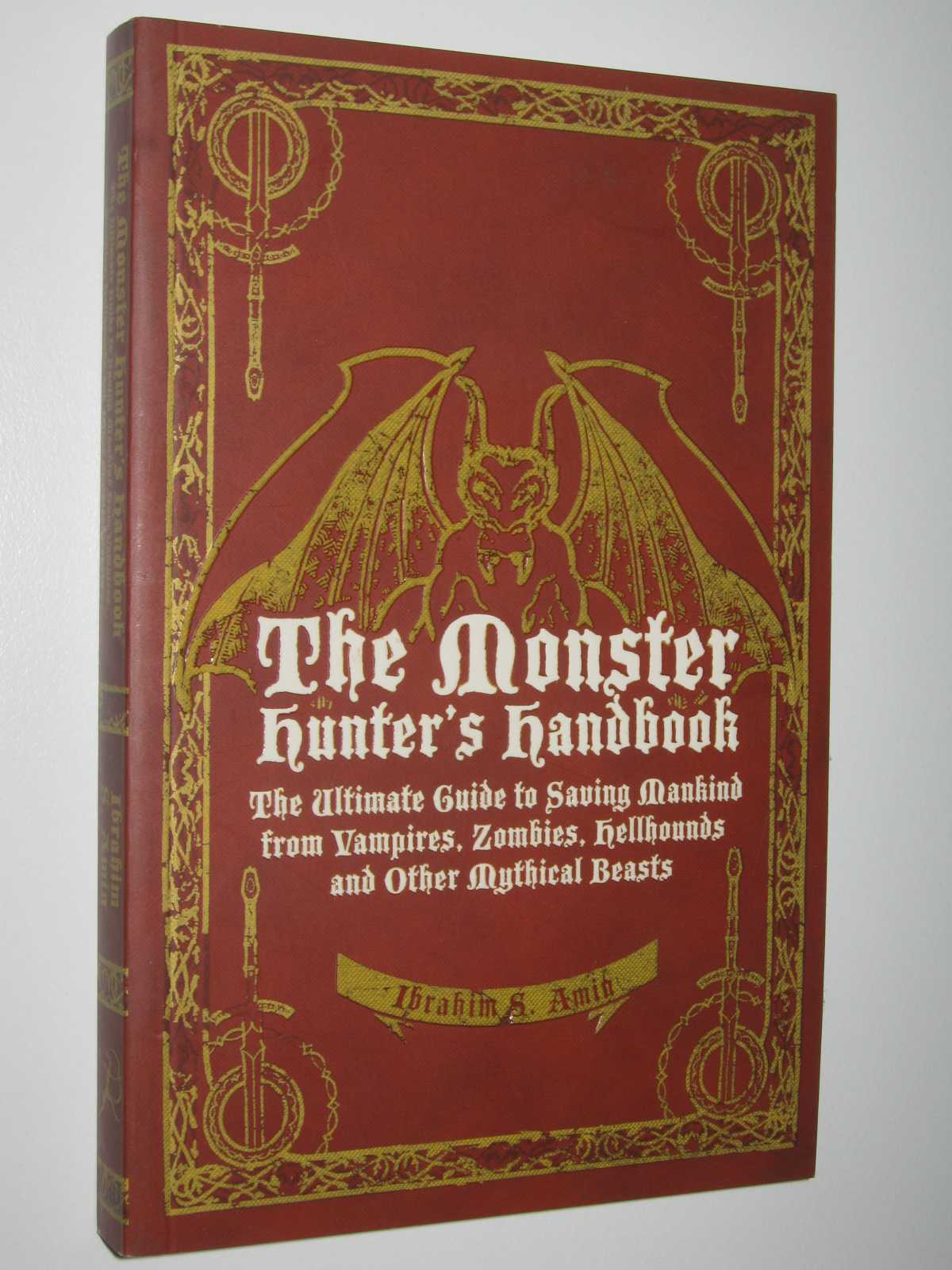 Image for The Monster Hunter's Handbook : The Ultimate Guide to Saving Mankind from Vampires, Zombies, Hellhounds and Other Mythical Beasts