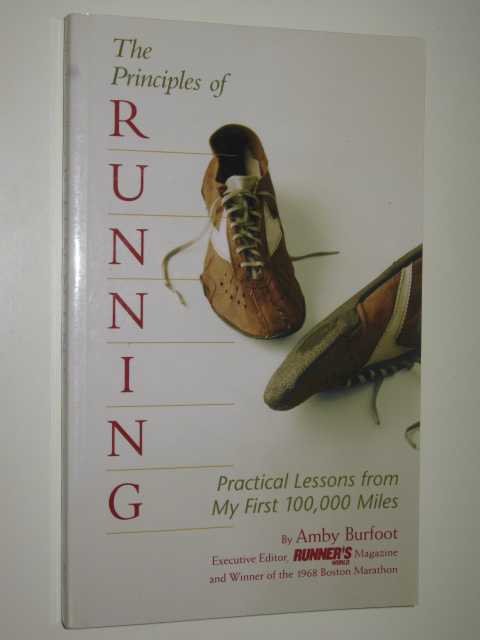 Image for The Principles of Running : Practical Lessons from My First 100,000 Miles
