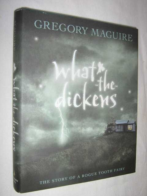 Image for What the Dickens : The Story of a Rogue Tooth Fairy