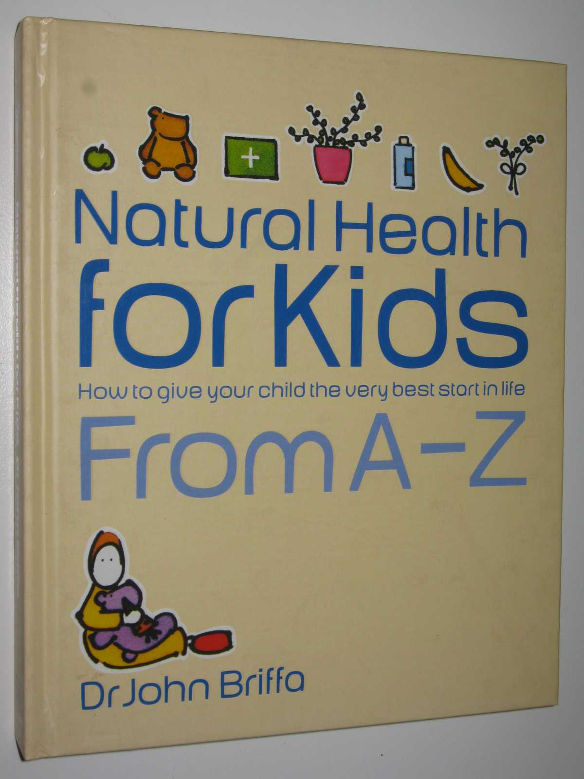 Image for Natural Health for Kids : How to Give Your Children the Very Best Start in Life