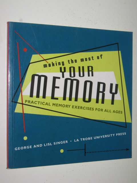 Image for Making the Most of Your Memory : Practical Memory Exercises for All Ages