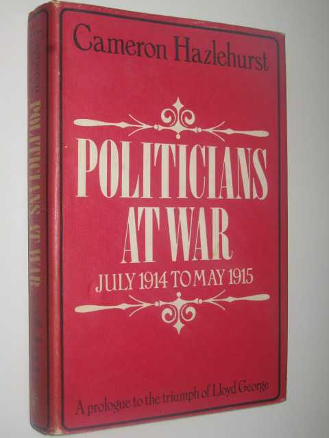 Image for Politicians at War, July 1914 to May 1915 : A Prologue to the Triumph of Lloyd George