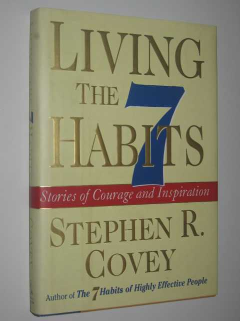 Image for Living the 7 Habits : Stories of Courage and Inspiration
