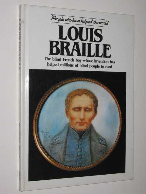 Image for Louis Braille : The Blind French Boy Whose Invention Has Helped Millions of Blind People to Read