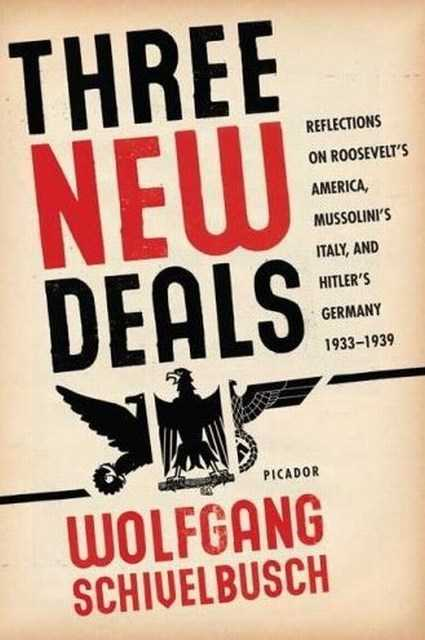 Image for Three New Deals : Reflections on Roosevelt's America, Mussolini's Italy, and Hitler's Germany, 1933-1939
