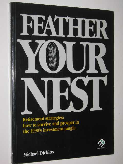 Image for Feather Your Nest : Retirement Strategies, How to Survive and Prosper in the 1990's Investment Jungle
