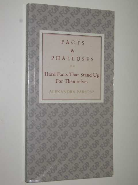 Image for Facts and Phalluses : Hard Facts That Stand up for Themselves