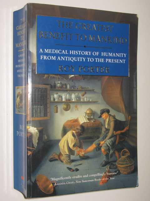 Image for The Greatest Benefit to Mankind : A Medical History of Humanity from Antiquity to the Present