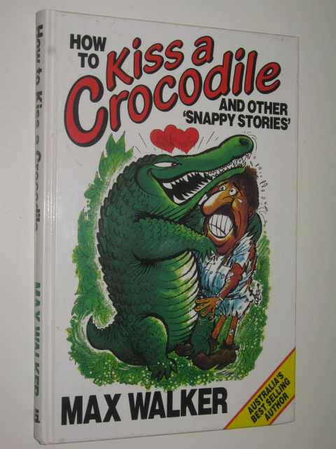 Image for How to Kiss a Crocodile : And Other Snappy Stories