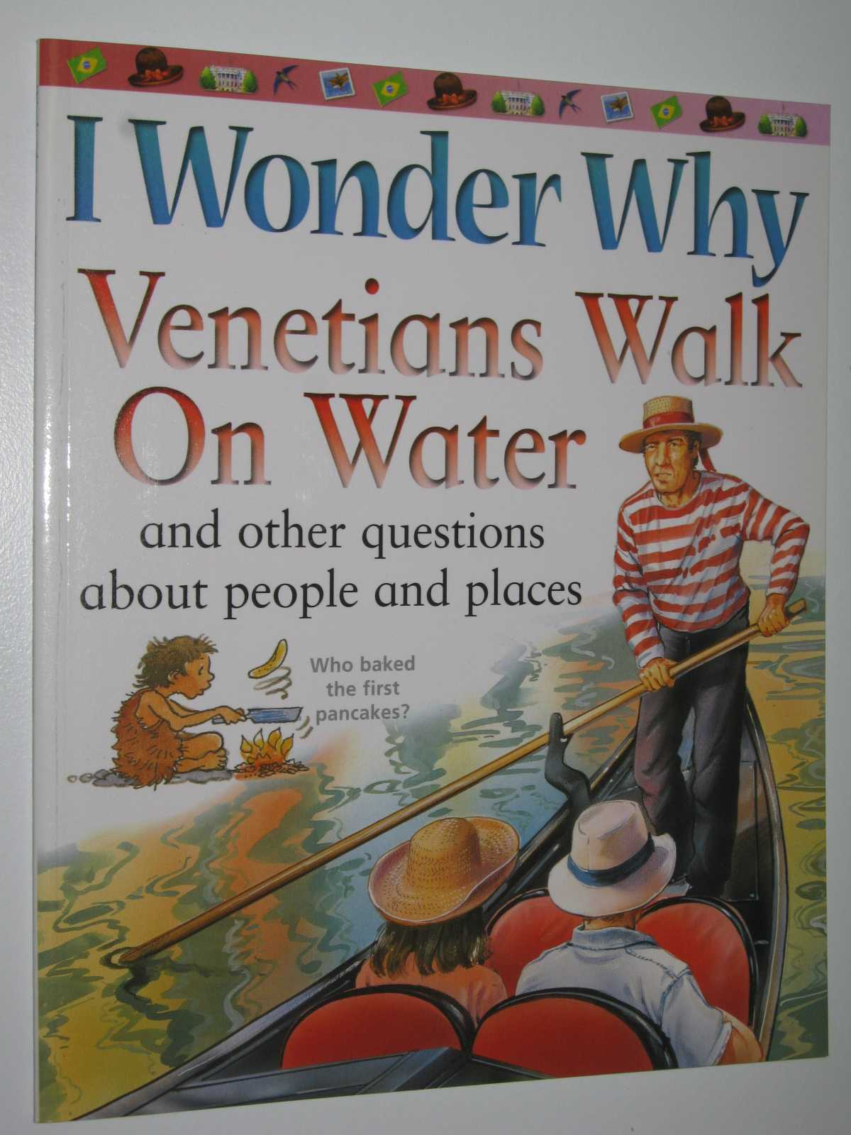 Image for I Wonder Why Venetians Walk on Water and Other Questions About People and Places