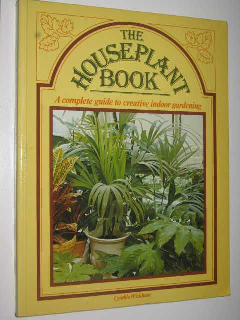 Image for The Houseplant Book : a Complete Guide to Creative Indoor Gardening