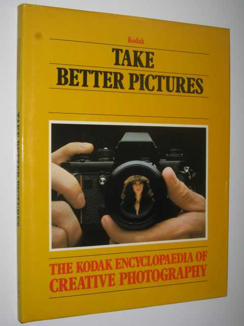 Image for Take Better Pictures (Kodak Encyclopaedia of Creative Photography