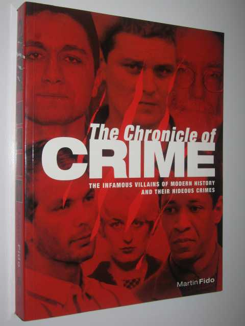 Image for The Chronicle of Crime : The Infamous Villains of Modern History and Their Hideous Crimes