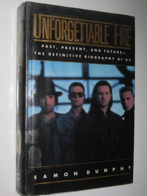 Image for Unforgettable Fire: Past, Present and Future : The Definitive Biography of U2