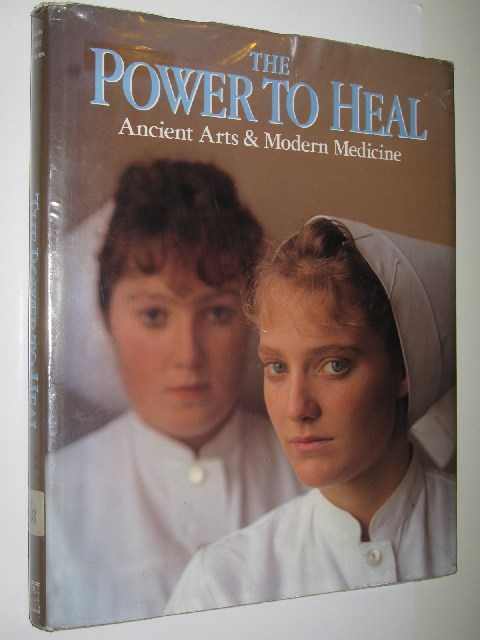 Image for The Power to Heal : Ancient Arts & Modern Medicine