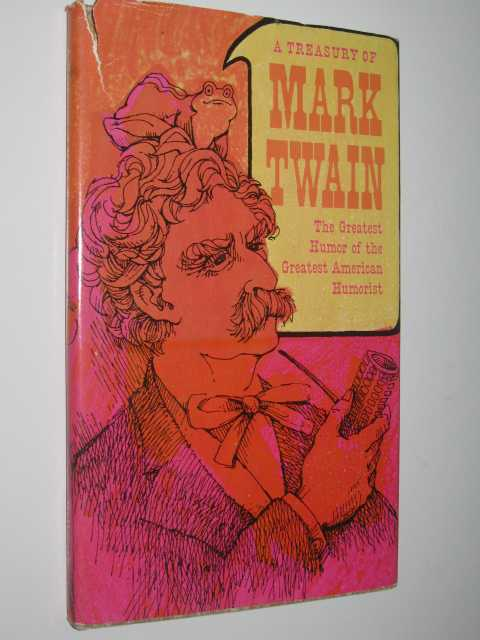 Image for A Treasury Of Mark Twain : The Greatest Humor Of The Greatest American Humorist