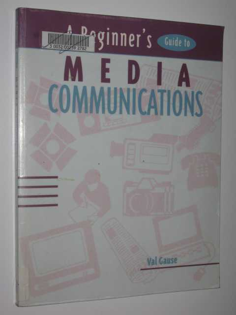 Image for A Beginner's Guide To Media Communications