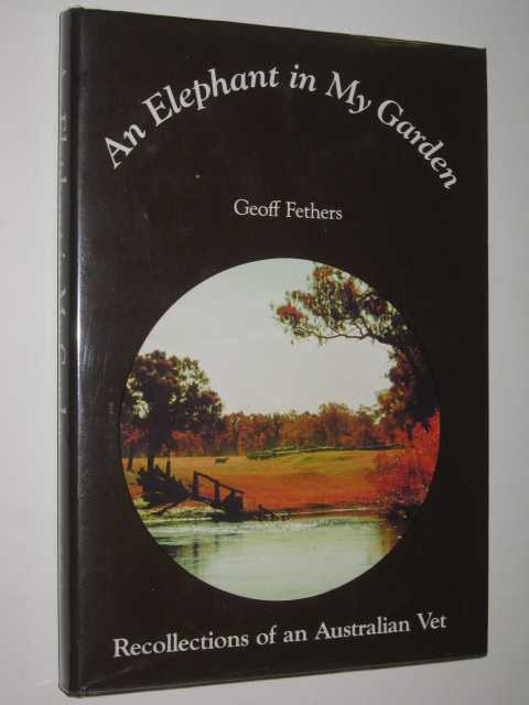 Image for An Elephant in My Garden : Recollections of an Australian Vet