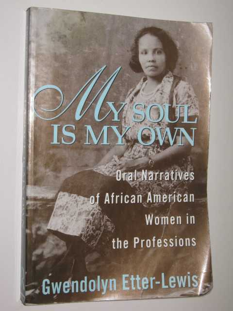 Image for My Soul is My Own : Oral Narratives of African American Women in the Professions