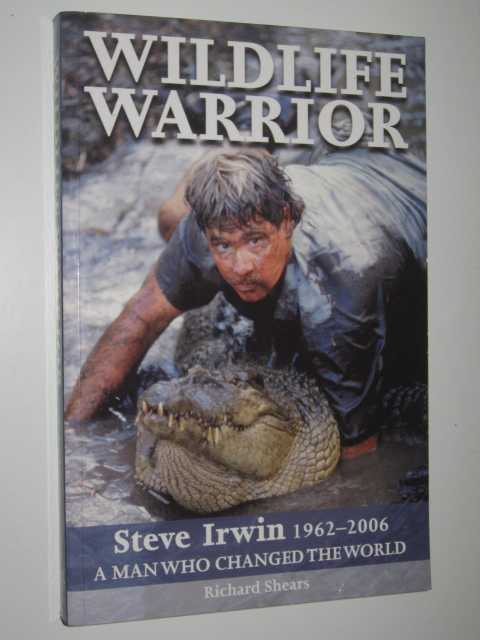 Image for Wildlife Warrior: Steve Irwin 1962-2006 : A Man Who Changed the World