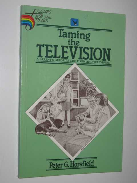 Image for Taming The Television : A Parents Guide To Children & Television.